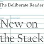 The Deliberate Reader: New on the Stack