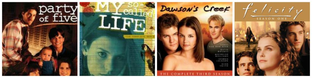 High School and College Favorite TV Shows: Party of Five, My So-Called Life, Dawson's Creek, Felicity