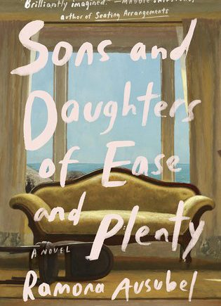 Sons and Daughters of Ease and Plenty by Ramona Ausubel