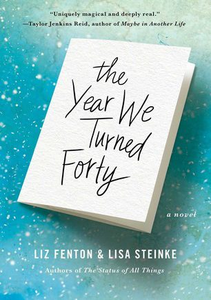 The Year We Turned Forty by Liz Fenton and Lisa Steinke