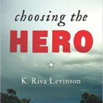 Choosing the Hero by K. Riva Levinson