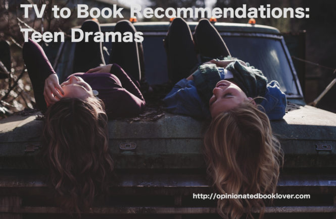 TV to Book Recommendations: Teen Dramas