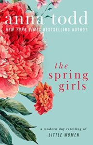 The Spring Girls: A Modern-Day Retelling of Little Women by Anna Todd
